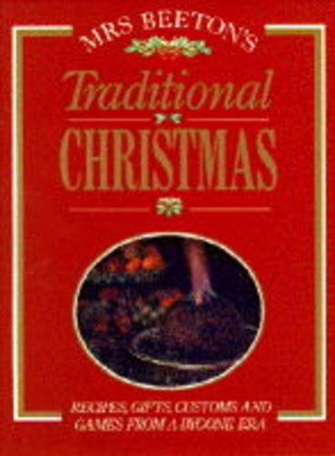 Mrs. Beeton's Traditional Christmas: Recipes, Gifts, Customs and Games from a Bygone Era