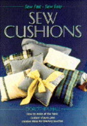 Sew Cushions and Pillows (Sew Fast, Sew Easy): Hall, Dorothea