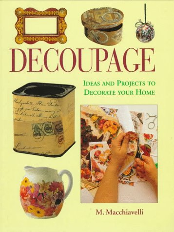 Decoupage: Ideas and Projects to Decorate Your: MacChiavelli, M.