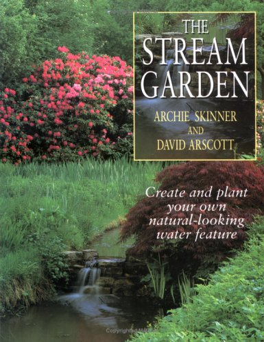 The Stream Garden: Create Your Own Natural-Looking: Arscott, David, Skinner,