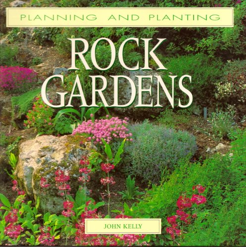 Rock Gardens (Planning and Planting Series): Kelly, John A.