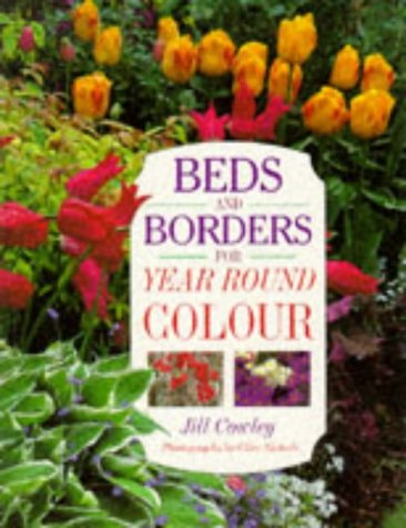 Beds and Borders for Year Round Colour: Cowley, Jill