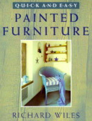 Painted Furniture (Quick & Easy Series): Richard Wiles