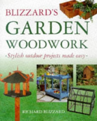 Blizzard's Garden Woodwork: Stylish Outdoor Projects Made Easy (0706377427) by Richard Blizzard