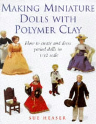 9780706377507: Making Miniature Dolls With Polymer Clay: How to Create and Dress Period Dolls in 1/12 Scale