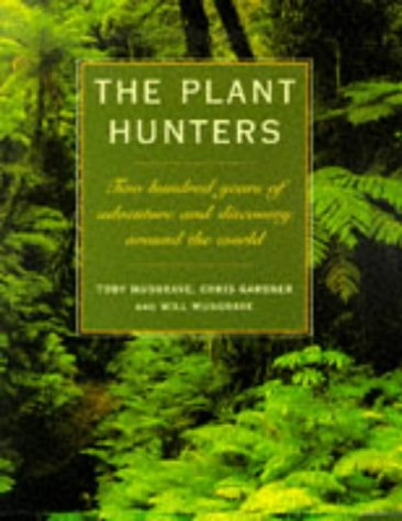 The Plant Hunters: Two Hundred Years of Adventure and Discovery Around the World: Chris Gardner; ...