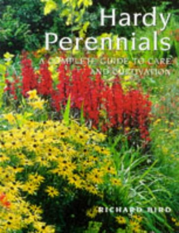 Hardy Perennials: A Complete Guide to Care and Cultivation: Bird, Richard