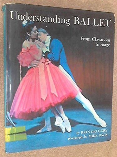 Understanding Ballet: The Steps of the Dance: Gregory, John