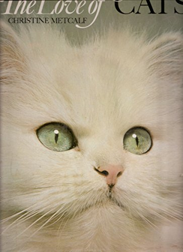 The Love of Cats [Jan 01, 1973] Metcalf, Christine: Metcalf, Christine