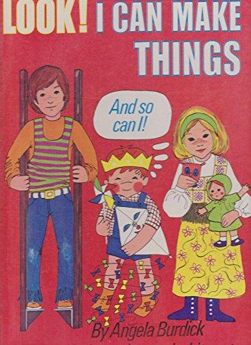 Look! I Can Make Things!: Angela Burdick