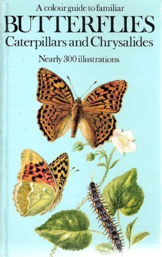 A Colour Guide to Familiar Butterflies, Caterpillars and . Nearly 300 Illustrations.
