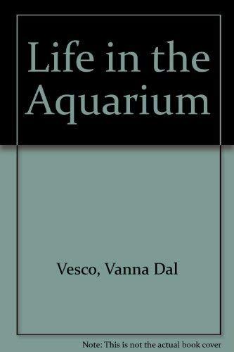 Life in the Aquarium: A Colourful guide: Dal Vesco, Danny;
