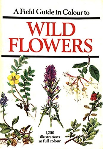 A Field Guide in Colour to Wild Flowers. 1,200 Illustrations in Full Colour