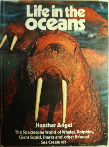 Life in the Oceans. The Spectacular World of Whales, Dolphins, Giant Squid, Sharks and Other Unus...
