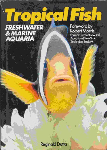 Tropical Fish: Setting Up and Maintaining Freshwater: Dutta, Reginald, and
