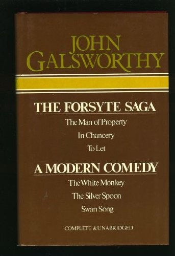 The Forsyte Saga, and, A Modern Comedy: John Galsworthy