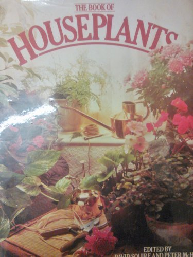 Book of Houseplants: David Squire [Editor]; Peter McHoy [Editor]