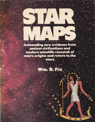 Star Maps: Astounding New Evidence from Ancient Civilizations and Modern Scientific Research of Man's Origins and Return to the Stars (9780706410662) by William R. Fix