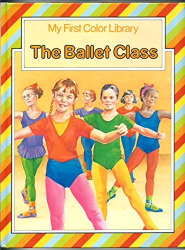 The Ballet Class (Octopus first colour library): Judy Brason