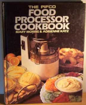 The Food Processor Cookbook: Morris, Mary; Katz, Adrienne