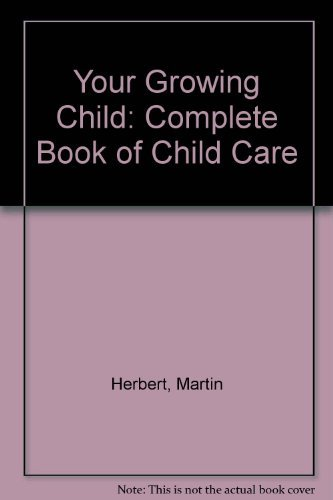 Your Growing Child: Complete Book of Child Care: etc. Martin Herbert