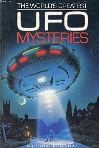 WORLD'S GREATEST UFO MYSTERIES: Blundell, Nigel, Boar, Roger