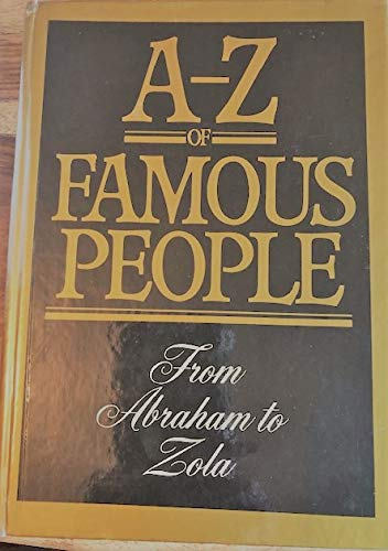 A-Z of Famous People. From Abraham to Zola.