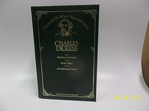 Nicholas Nickleby; Hard Times; A Christmas Carol (Complete and Unabridged): Charles Dickens