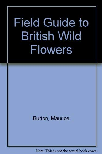 Field Guide to British Wild Flowers: Burton, Maurice