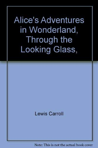 Alice's Adventures in Wonderland [and] Through the: Carroll, Lewis