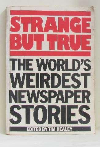 9780706421477: Strange But True - The World's Weirdest Newspaper Stories