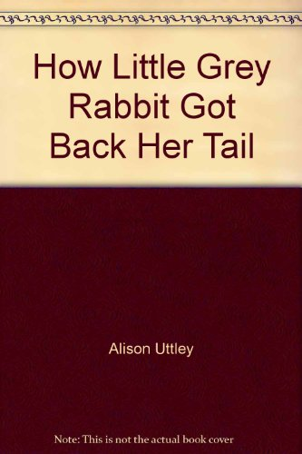 How Little Grey Rabbit Got Back Her: Alison Uttley