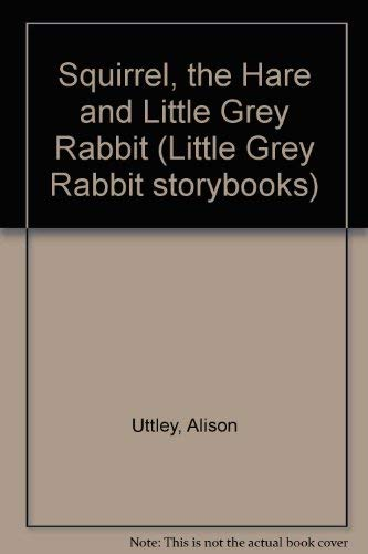 Squirrel, the Hare and Little Grey Rabbit: Uttley, Alison