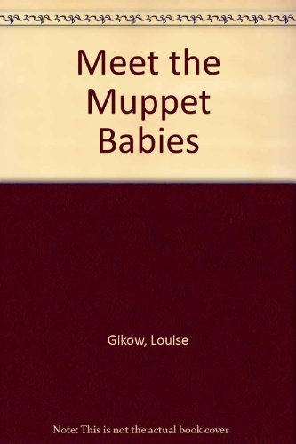 Meet the Muppet Babies (9780706427554) by Louise Gikow