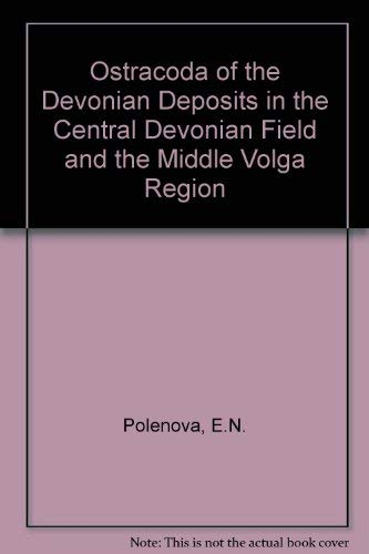 Ostracoda of the Devonian Deposits in the Central Devonian Field and the Middle Volga Region: ...