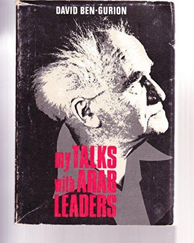 MY TALKS WITH ARAB LEADERS.: Ben-Gurion, David.