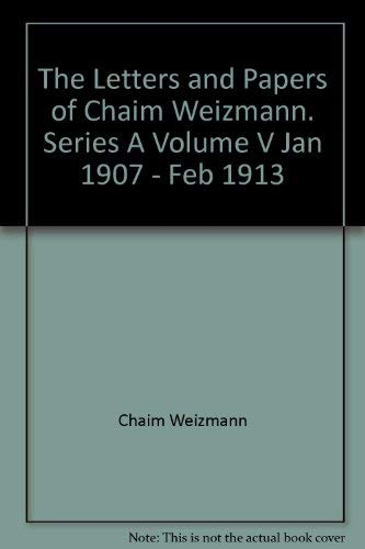 9780706513196: The Letters and Papers of Chaim Weizmann Vol. V Series A January 1907-February 1913