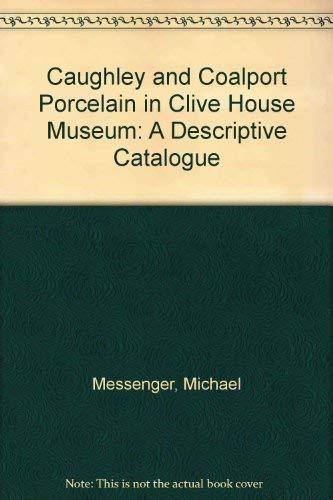 9780706606393: Caughley and Coalport Porcelain in Clive House Museum: A Descriptive Catalogue