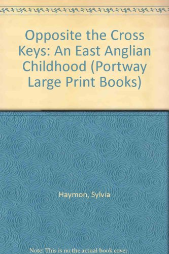 9780706610154: Opposite the Cross Keys: An East Anglian Childhood (Portway Large Print Books)