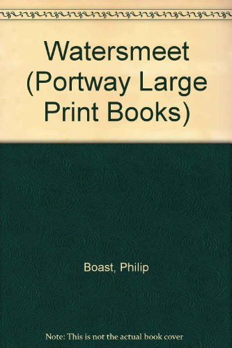 Watersmeet (Portway Large Print Books) (0706610237) by Philip Boast