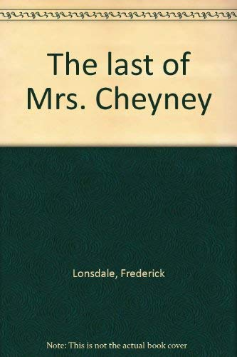 The last of Mrs. Cheyney: Lonsdale, Frederick