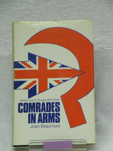 Comrades in Arms. British Aid to Russia 1941 to 1945.: Joan Beaumont