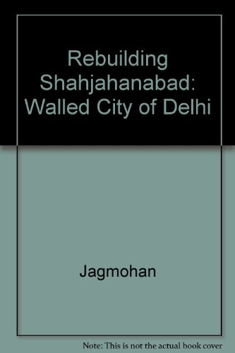 9780706903522: Rebuilding Shahjahanabad: Walled City of Delhi