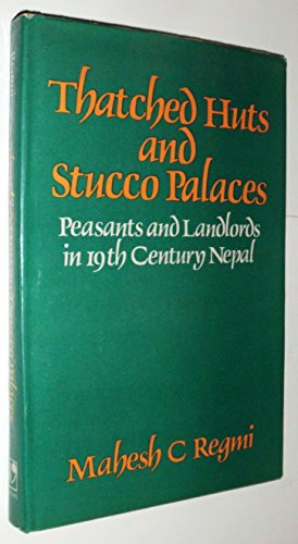 9780706906721: Thatched Huts and Stucco Palaces: Peasants and Landlords in Nineteenth Century Nepal