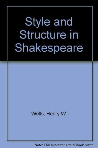 Style and Structure in Shakespeare: Wells, Henry W., Goarda, H.H.Anniah