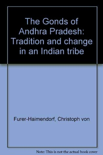The Gonds of Andhra Pradesh: Tradition and change in an Indian tribe: Furer-Haimendorf, Christoph ...