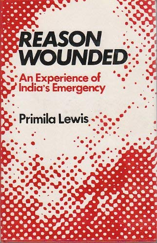 9780706907261: Reason wounded: An experience of India's emergency