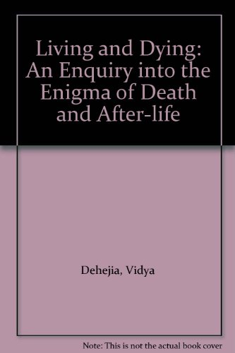 9780706908152: Living and Dying: An Enquiry into the Enigma of Death and After-life