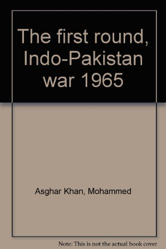 The First Round Indo-Pakistan War 1965: Khan, M. Asghar