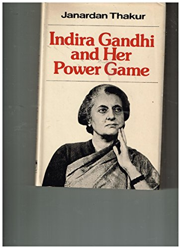 Indira Gandhi and her power game (0706909852) by Thakur, Janardan